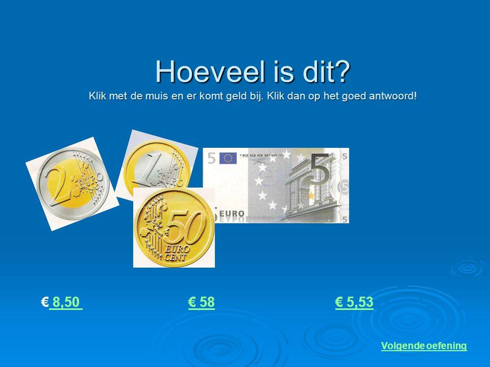 Hoeveel is dit? Klik met de muis en er komt geld bij. Klik dan op het goed antwoord! 20 euro20 cent2 euro en 18 cent Volgende oefening