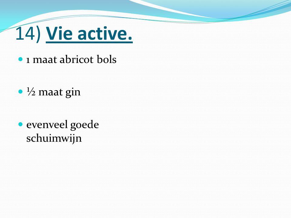 14) Vie active. 1 maat abricot bols ½ maat gin evenveel goede schuimwijn