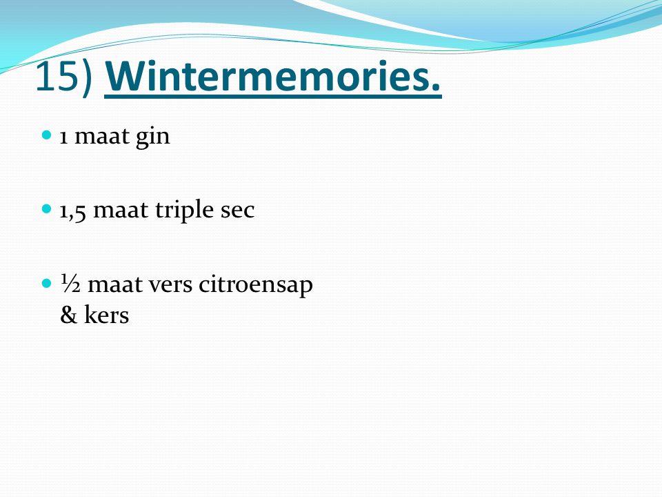 15) Wintermemories. 1 maat gin 1,5 maat triple sec ½ maat vers citroensap & kers