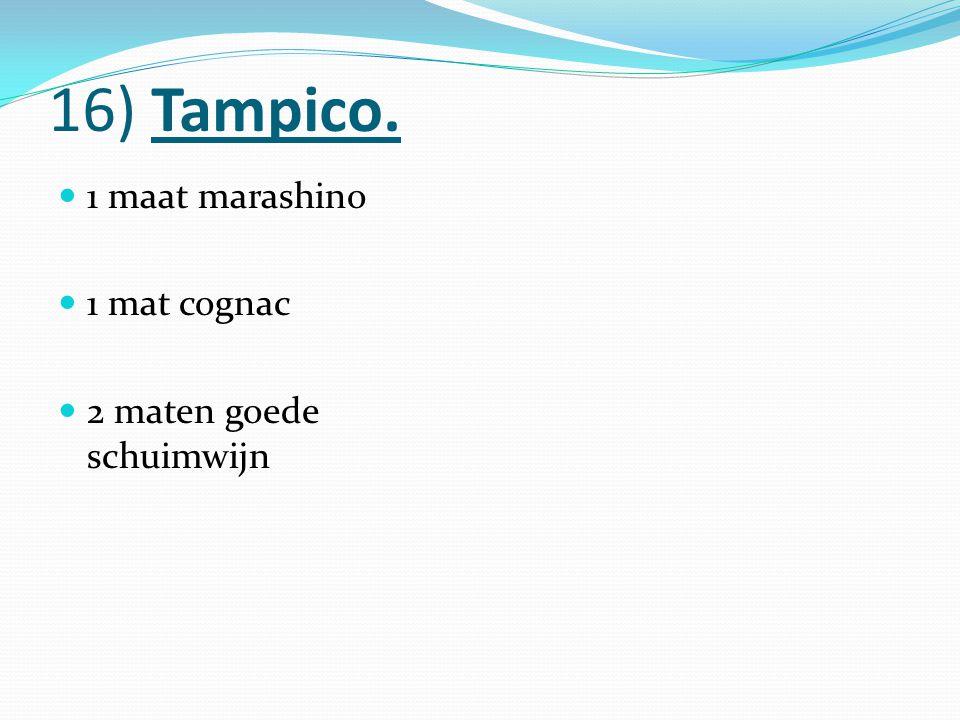 16) Tampico. 1 maat marashino 1 mat cognac 2 maten goede schuimwijn