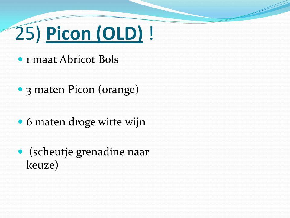 25) Picon (OLD) ! 1 maat Abricot Bols 3 maten Picon (orange) 6 maten droge witte wijn (scheutje grenadine naar keuze)