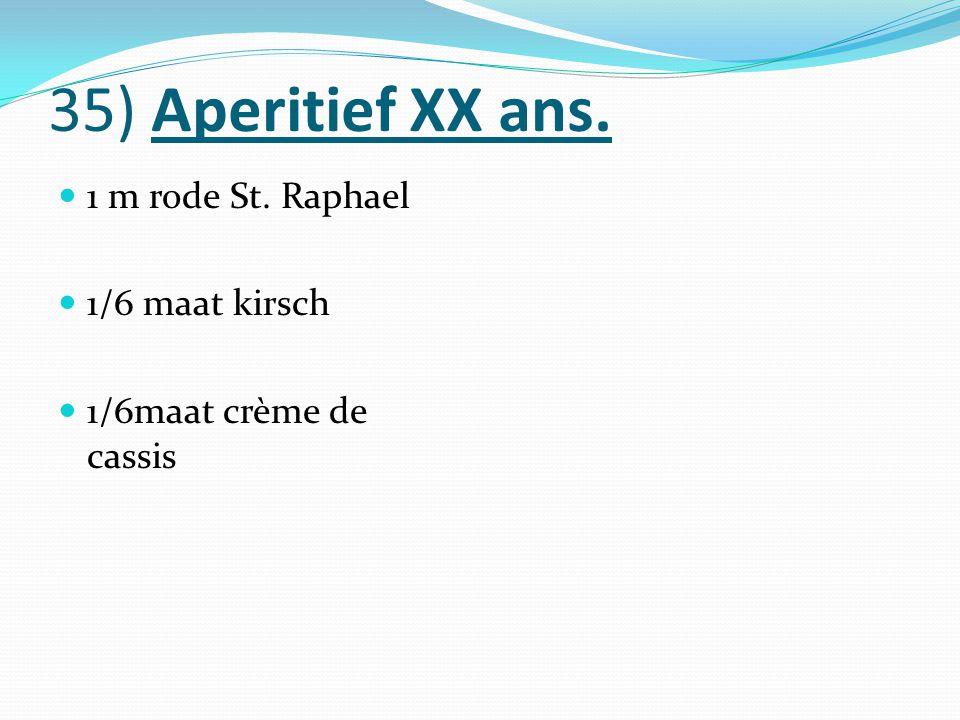 35) Aperitief XX ans. 1 m rode St. Raphael 1/6 maat kirsch 1/6maat crème de cassis