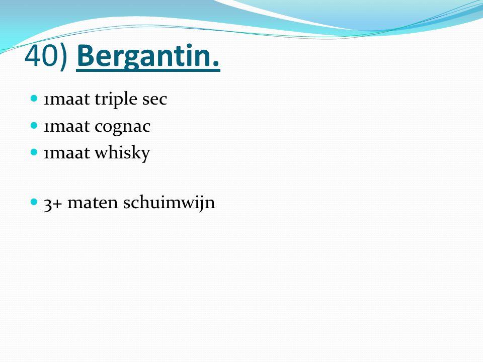 40) Bergantin. 1maat triple sec 1maat cognac 1maat whisky 3+ maten schuimwijn