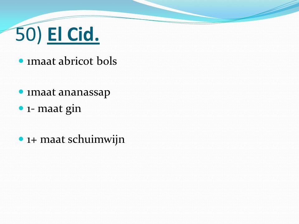50) El Cid. 1maat abricot bols 1maat ananassap 1- maat gin 1+ maat schuimwijn