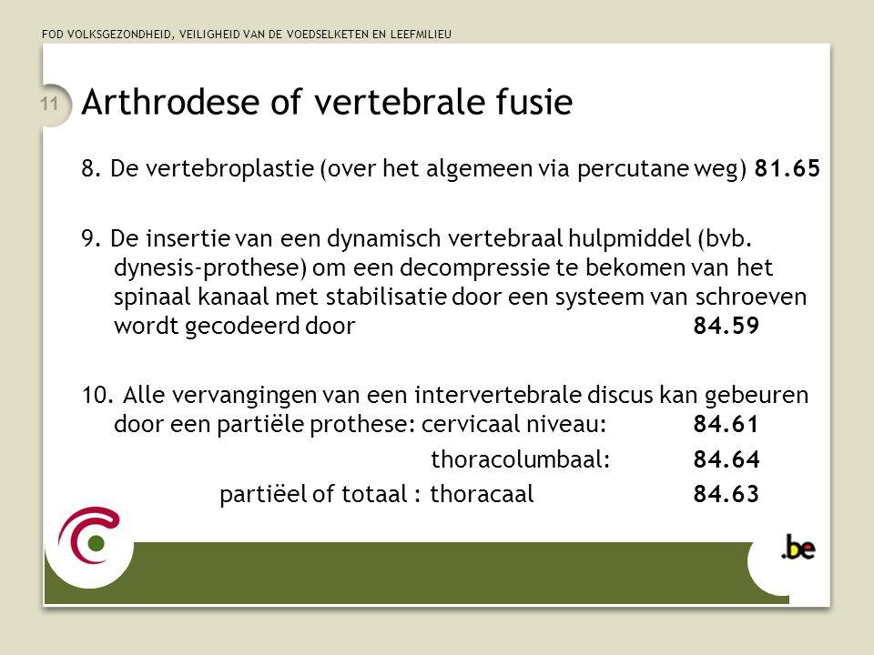 FOD VOLKSGEZONDHEID, VEILIGHEID VAN DE VOEDSELKETEN EN LEEFMILIEU 11 Arthrodese of vertebrale fusie 8.