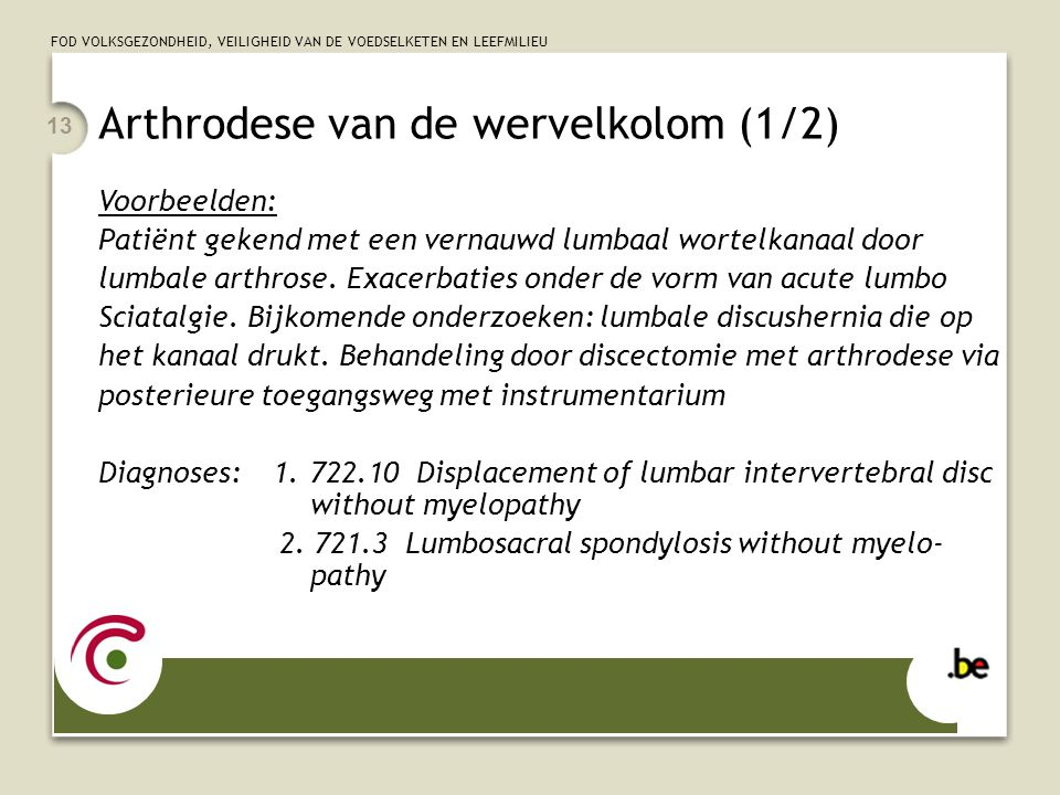 FOD VOLKSGEZONDHEID, VEILIGHEID VAN DE VOEDSELKETEN EN LEEFMILIEU 13 Arthrodese van de wervelkolom (1/2) Voorbeelden: Patiënt gekend met een vernauwd lumbaal wortelkanaal door lumbale arthrose.