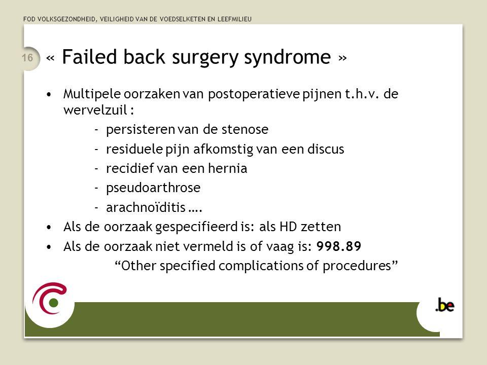 FOD VOLKSGEZONDHEID, VEILIGHEID VAN DE VOEDSELKETEN EN LEEFMILIEU 16 « Failed back surgery syndrome » Multipele oorzaken van postoperatieve pijnen t.h.v.
