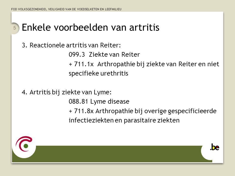 FOD VOLKSGEZONDHEID, VEILIGHEID VAN DE VOEDSELKETEN EN LEEFMILIEU 5 Enkele voorbeelden van artritis 3.