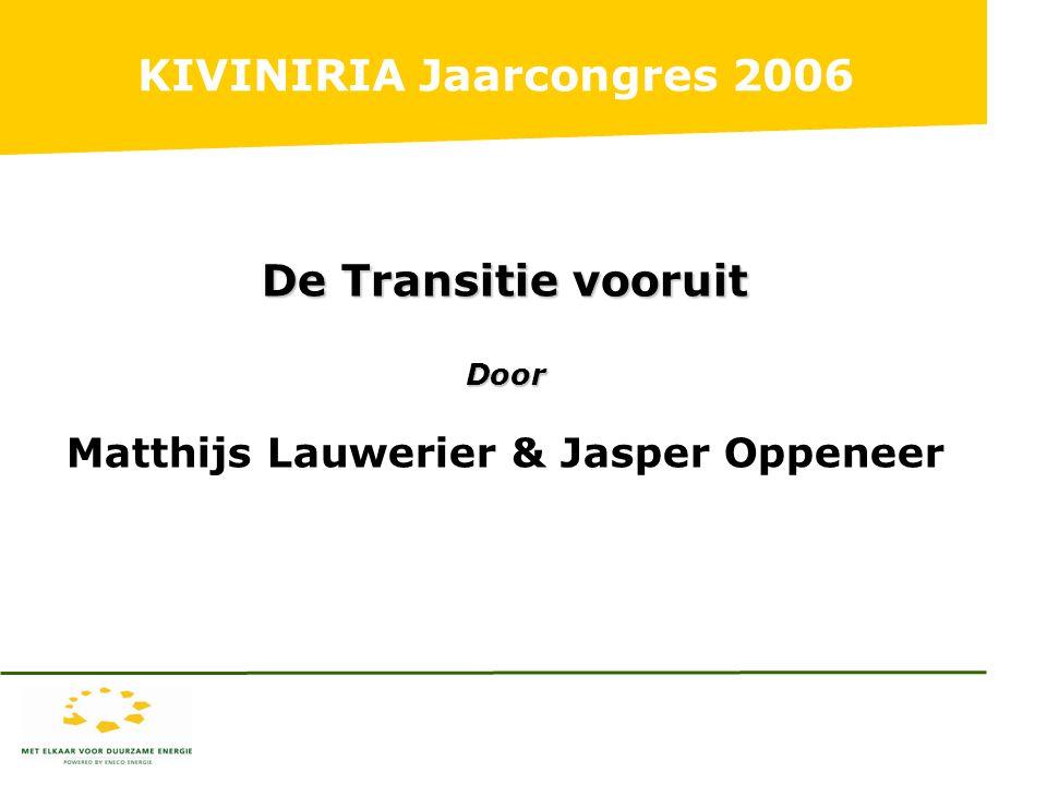 KIVINIRIA Jaarcongres 2006 De Transitie vooruit Door Matthijs Lauwerier & Jasper Oppeneer