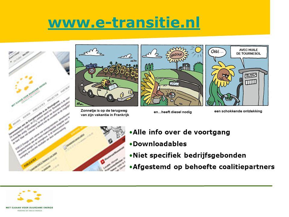 www.e-transitie.nl Alle info over de voortgang Downloadables Niet specifiek bedrijfsgebonden Afgestemd op behoefte coalitiepartners