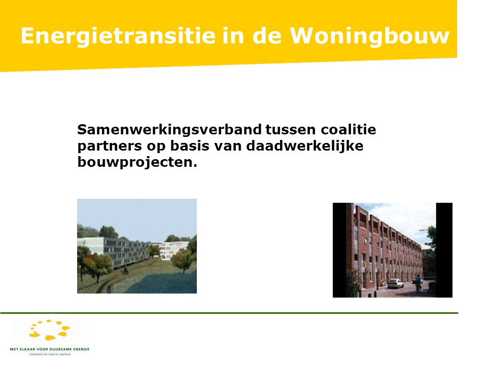 Samenwerkingsverband tussen coalitie partners op basis van daadwerkelijke bouwprojecten.