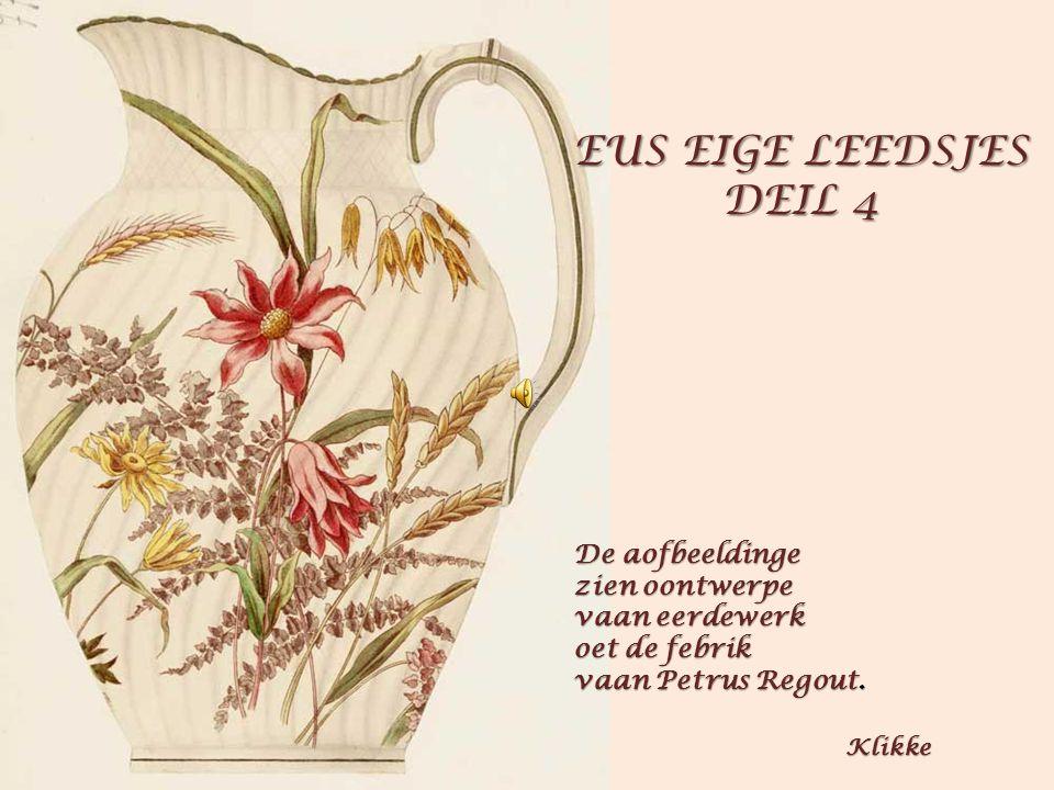 EUS EIGE LEEDSJES DEIL 4 DEIL 4 De aofbeeldinge zien oontwerpe vaan eerdewerk oet de febrik vaan Petrus Regout.