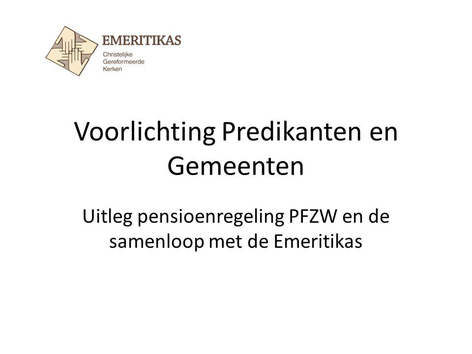 Voorlichting Predikanten en Gemeenten Uitleg pensioenregeling PFZW en de samenloop met de Emeritikas