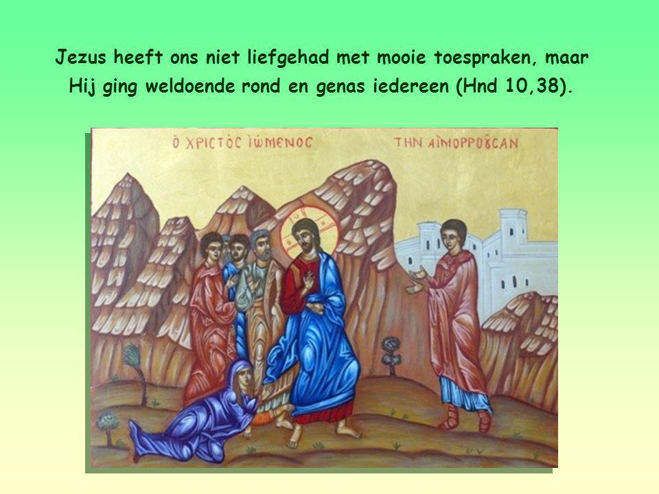 Met daden liefhebben. De apostel zegt dat het ware geloof wordt getoond door lief te hebben, zoals Jezus heeft gedaan en dat ook aan ons heeft geleerd