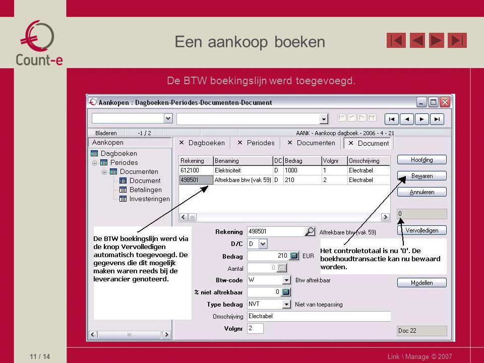 Een aankoop boeken De BTW boekingslijn werd toegevoegd. Link \ Manage © 200711 / 14