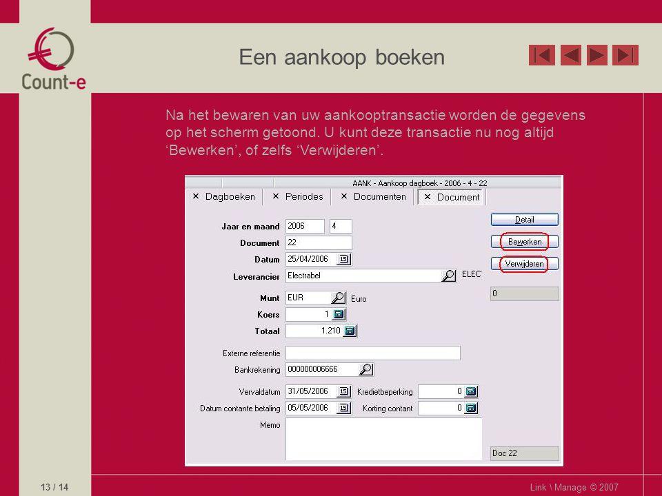 Een aankoop boeken Na het bewaren van uw aankooptransactie worden de gegevens op het scherm getoond.