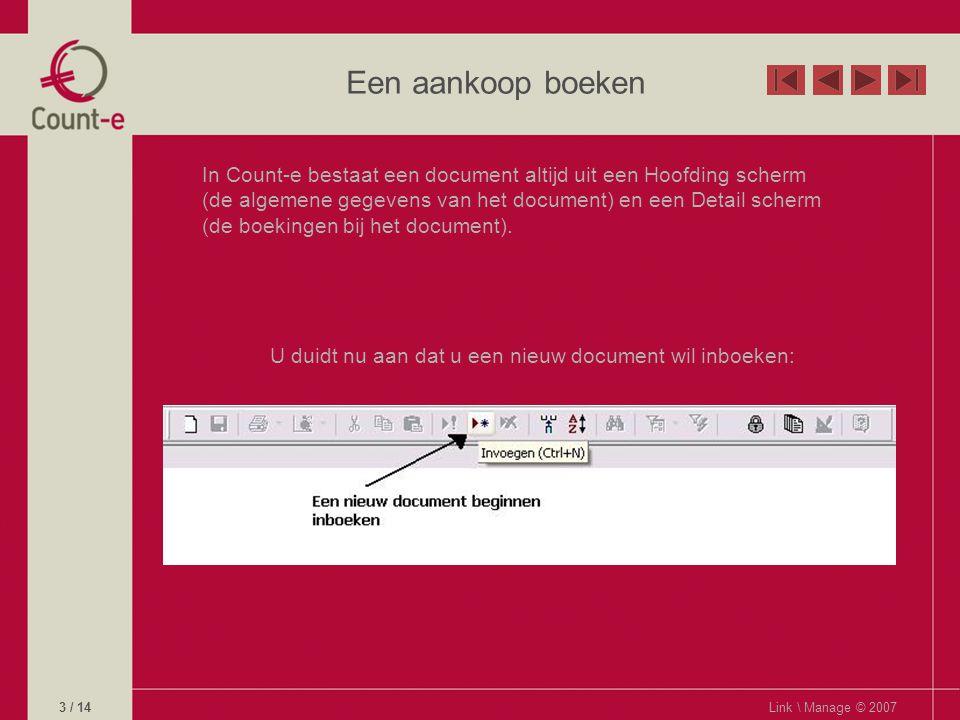 Een aankoop boeken In Count-e bestaat een document altijd uit een Hoofding scherm (de algemene gegevens van het document) en een Detail scherm (de boekingen bij het document).