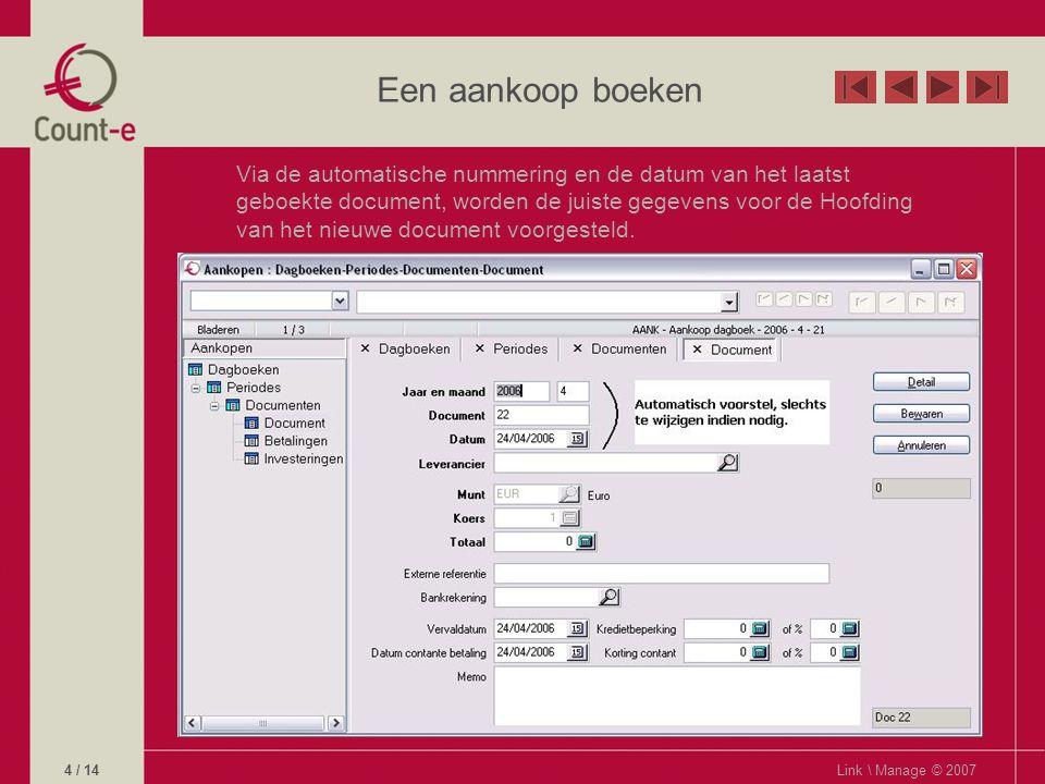Een aankoop boeken Link \ Manage © 20075 / 14 U selecteert de leverancier uit de lijst met leveranciers.