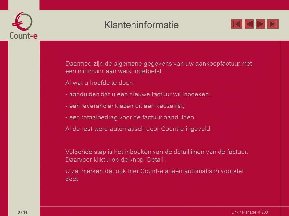 Klanteninformatie Link \ Manage © 20078 / 14 Daarmee zijn de algemene gegevens van uw aankoopfactuur met een minimum aan werk ingetoetst.