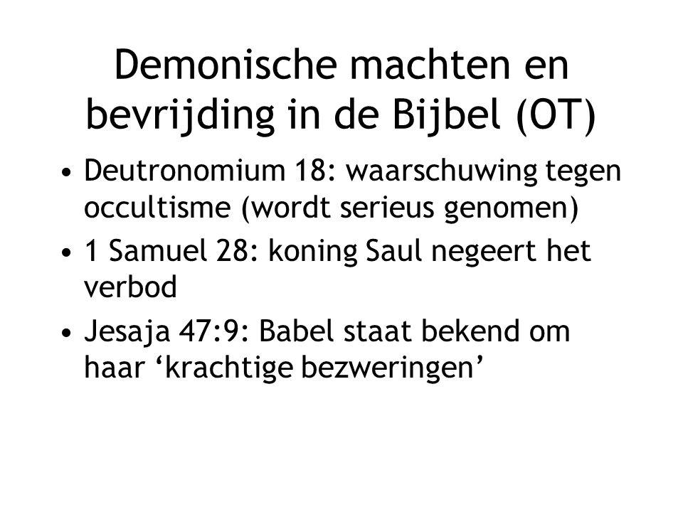 Demonische machten en bevrijding in de Bijbel (OT) Deutronomium 18: waarschuwing tegen occultisme (wordt serieus genomen) 1 Samuel 28: koning Saul negeert het verbod Jesaja 47:9: Babel staat bekend om haar 'krachtige bezweringen'