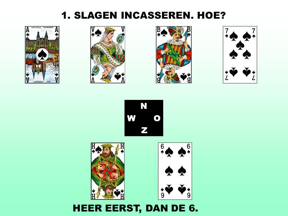 N WO Z HEER EERST, DAN DE 6. 1. SLAGEN INCASSEREN. HOE?