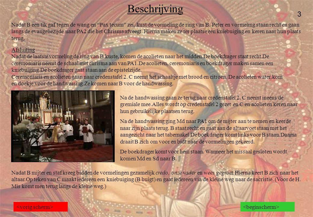 """Beschrijving 3 Nadat B een tik gaf tegen de wang en """"Pax tecum"""" zei, kust de vormeling de ring van B. Peter en vormeling staan recht en gaan langs de"""