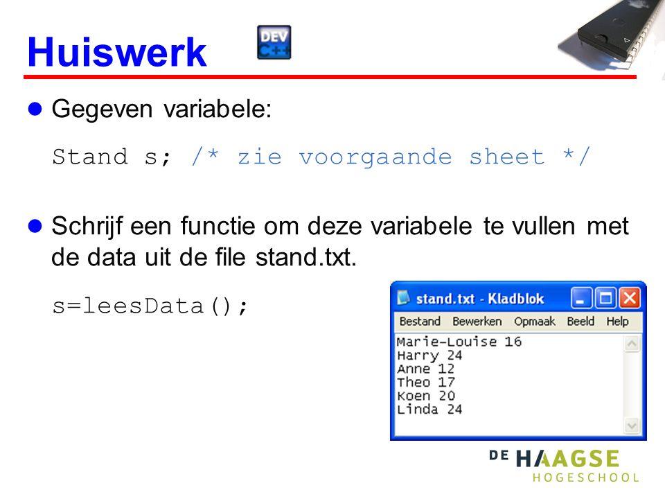Huiswerk Gegeven variabele: Stand s; /* zie voorgaande sheet */ Schrijf een functie om deze variabele te vullen met de data uit de file stand.txt.