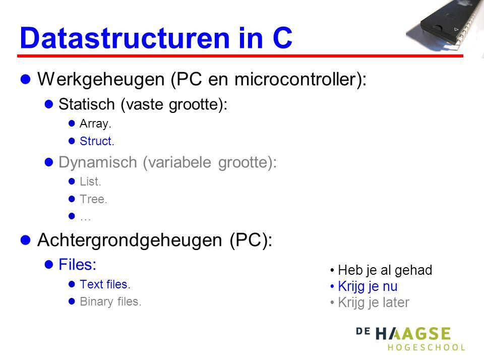 Datastructuren in C Werkgeheugen (PC en microcontroller): Statisch (vaste grootte): Array.