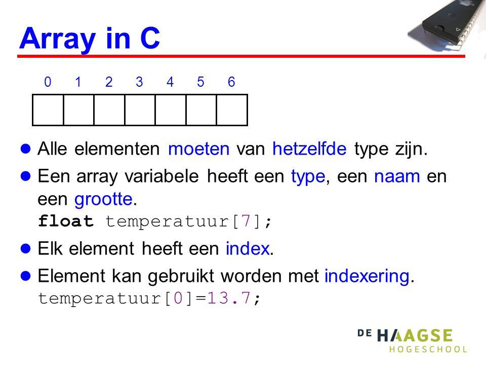 Array in C Alle elementen moeten van hetzelfde type zijn.