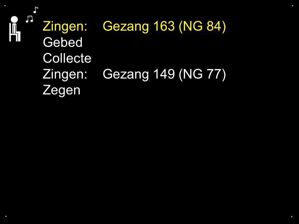 .... Zingen:Gezang 163 (NG 84) Gebed Collecte Zingen:Gezang 149 (NG 77) Zegen