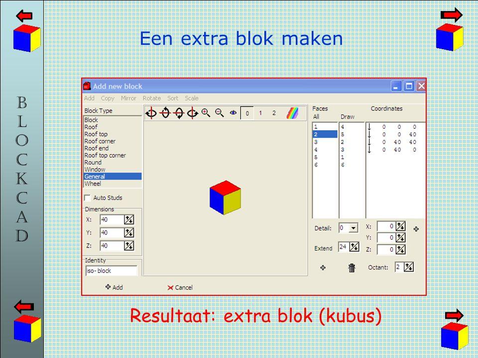 BLOCKCADBLOCKCAD Een extra blok maken Resultaat: extra blok (kubus)