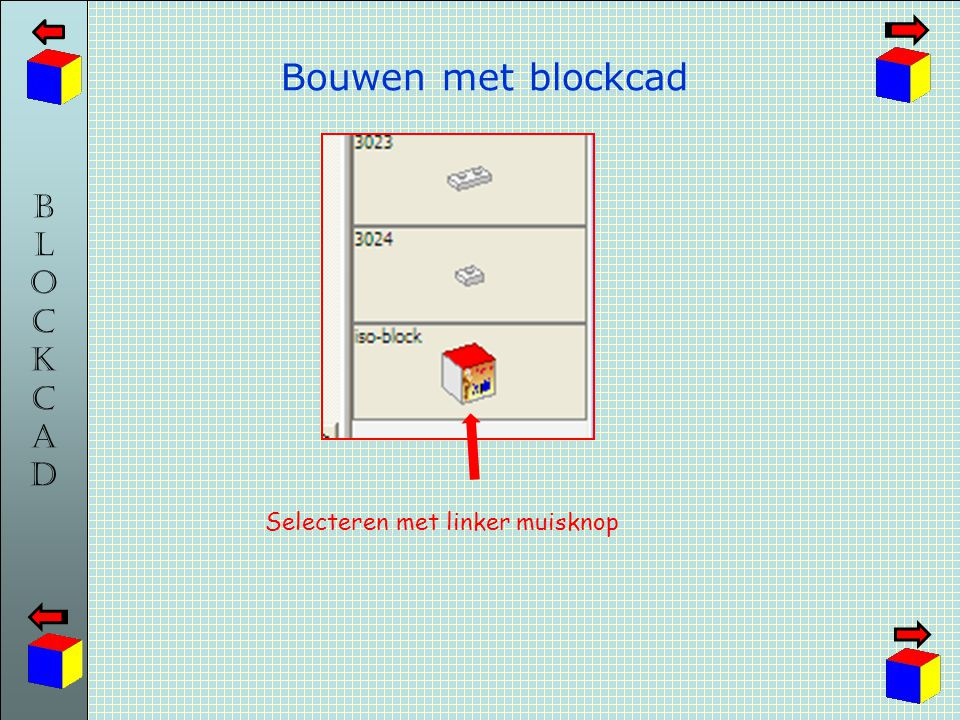 BLOCKCADBLOCKCAD Bouwen met blockcad Selecteren met linker muisknop