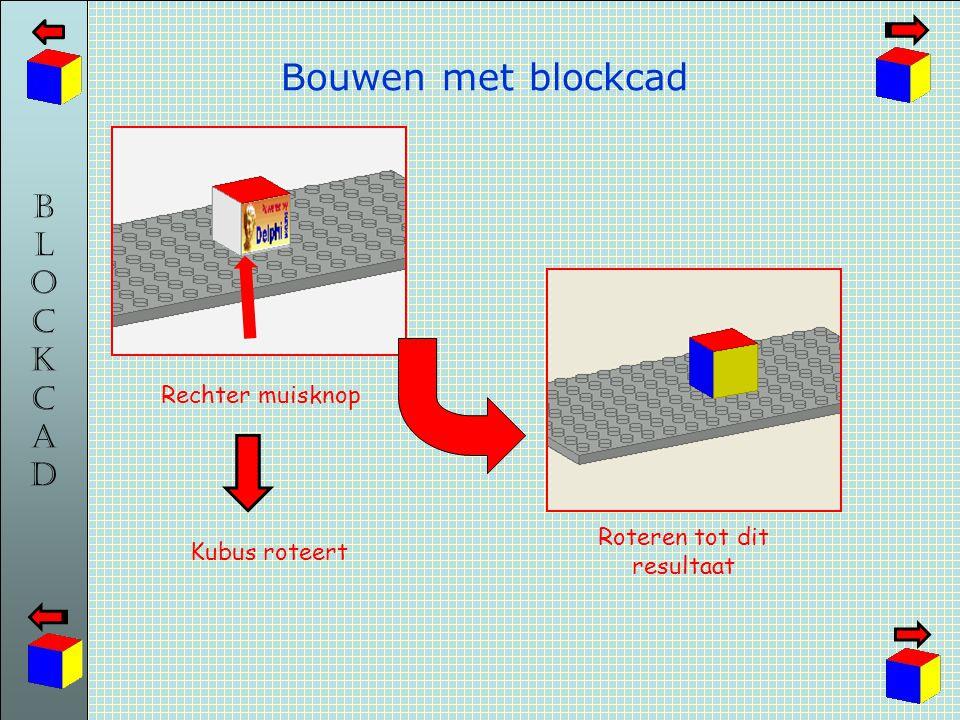 BLOCKCADBLOCKCAD Bouwen met blockcad Rechter muisknop Roteren tot dit resultaat Kubus roteert