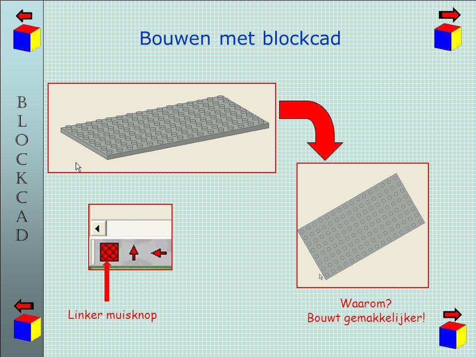 BLOCKCADBLOCKCAD Bouwen met blockcad Linker muisknop Waarom? Bouwt gemakkelijker!