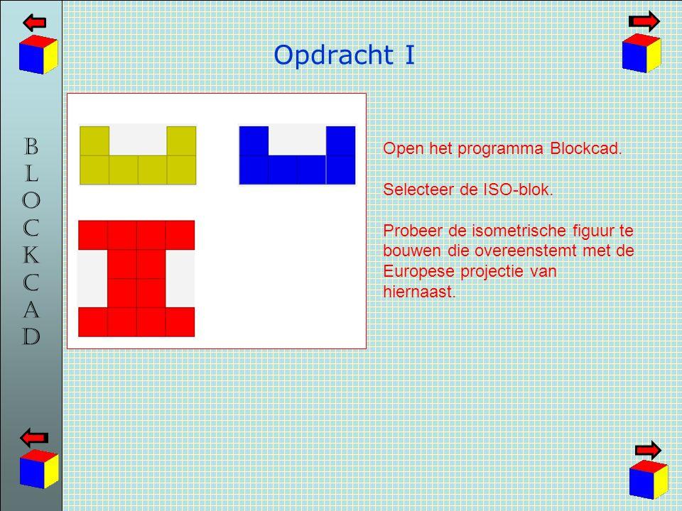 BLOCKCADBLOCKCAD Opdracht I Open het programma Blockcad. Selecteer de ISO-blok. Probeer de isometrische figuur te bouwen die overeenstemt met de Europ