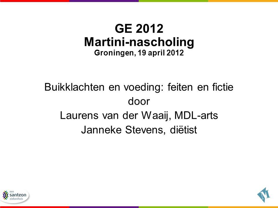 GE 2012 Martini-nascholing Groningen, 19 april 2012 Buikklachten en voeding: feiten en fictie door Laurens van der Waaij, MDL-arts Janneke Stevens, di