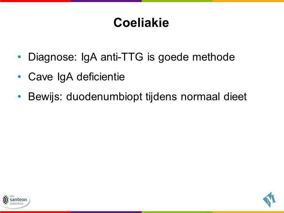 Coeliakie Diagnose: IgA anti-TTG is goede methode Cave IgA deficientie Bewijs: duodenumbiopt tijdens normaal dieet