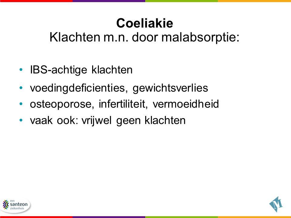 Coeliakie Klachten m.n. door malabsorptie: IBS-achtige klachten voedingdeficienties, gewichtsverlies osteoporose, infertiliteit, vermoeidheid vaak ook