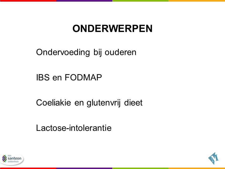ONDERWERPEN Ondervoeding bij ouderen IBS en FODMAP Coeliakie en glutenvrij dieet Lactose-intolerantie