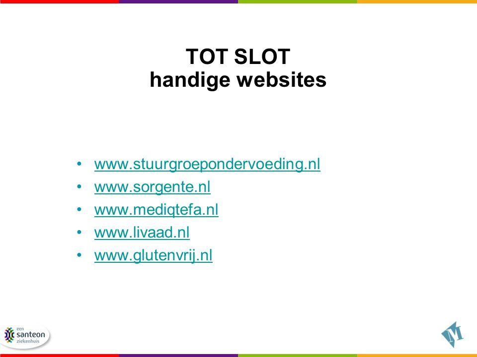 TOT SLOT handige websites www.stuurgroepondervoeding.nl www.sorgente.nl www.mediqtefa.nl www.livaad.nl www.glutenvrij.nl