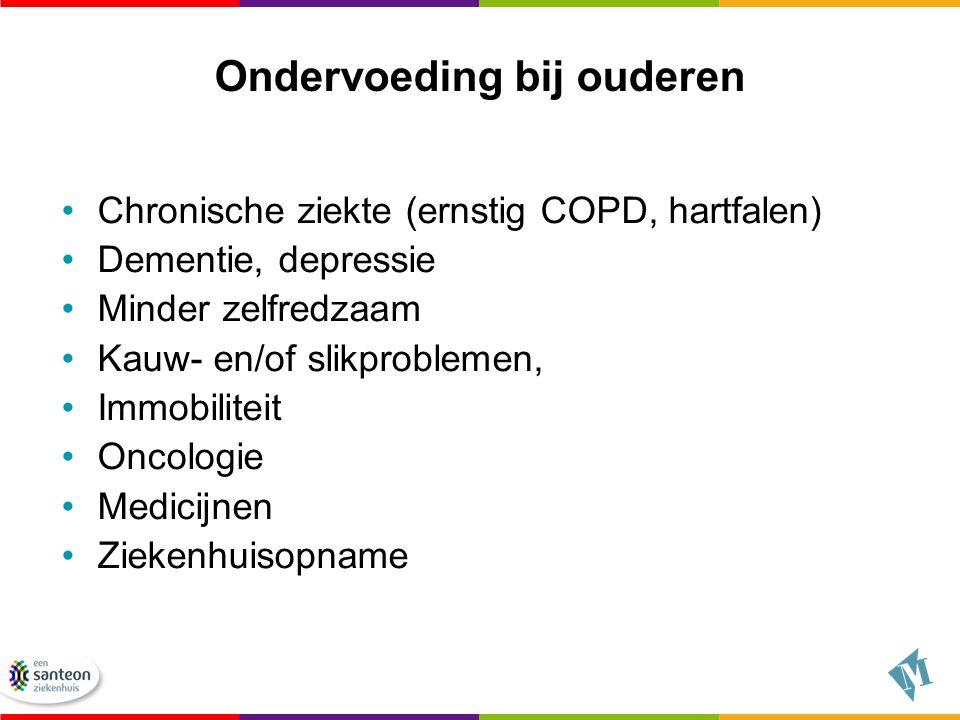 Ondervoeding bij ouderen Chronische ziekte (ernstig COPD, hartfalen) Dementie, depressie Minder zelfredzaam Kauw- en/of slikproblemen, Immobiliteit On