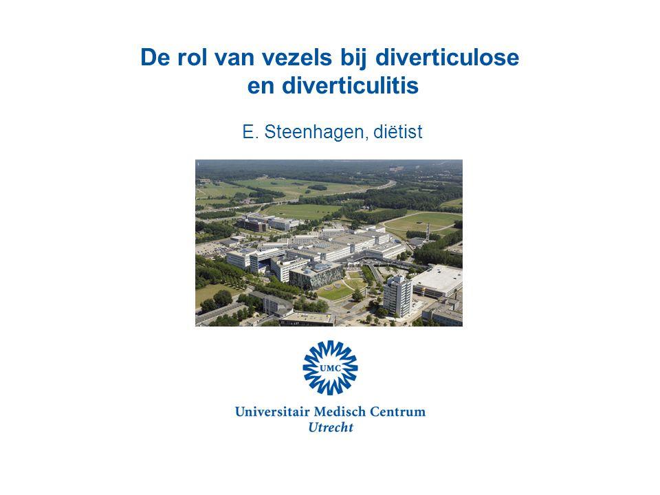 De rol van vezels bij diverticulose en diverticulitis E. Steenhagen, diëtist