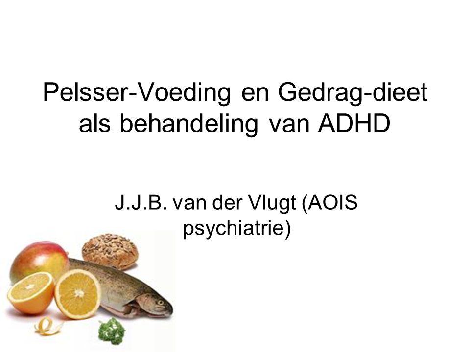 Pelsser-Voeding en Gedrag-dieet als behandeling van ADHD J.J.B. van der Vlugt (AOIS psychiatrie)