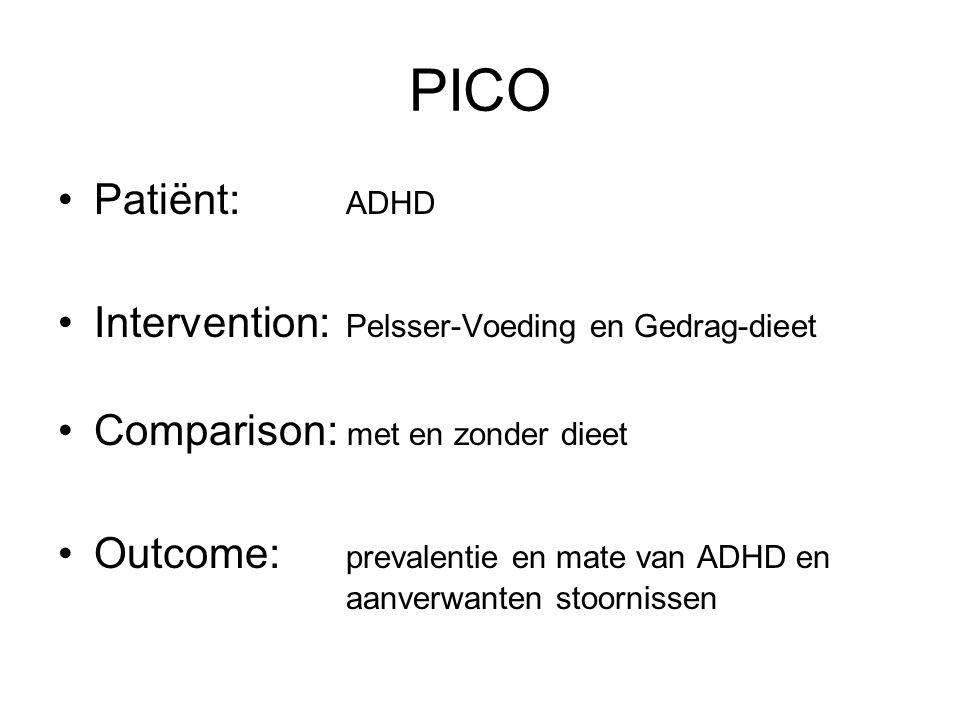 PICO Patiënt: ADHD Intervention: Pelsser-Voeding en Gedrag-dieet Comparison: met en zonder dieet Outcome: prevalentie en mate van ADHD en aanverwanten