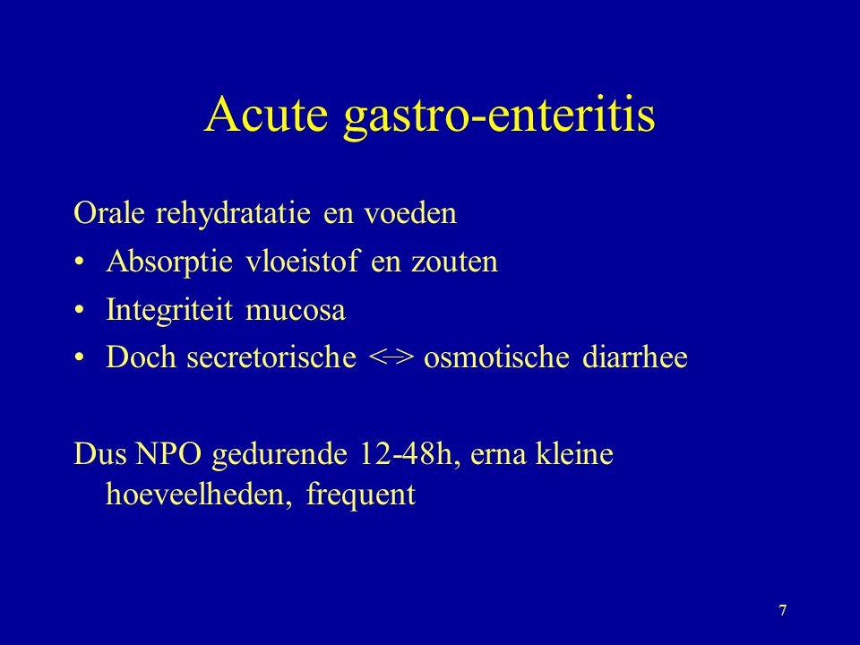8 Acute gastro-enteritis NPO Stopt verdere beschadiging mucosa Verlaagd osmolariteit Verminderd stimuli secretorische diarrhee Bemoeilijkt colonisatie bacteriën