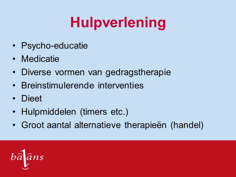 Hulpverlening Psycho-educatie Medicatie Diverse vormen van gedragstherapie Breinstimulerende interventies Dieet Hulpmiddelen (timers etc.) Groot aanta