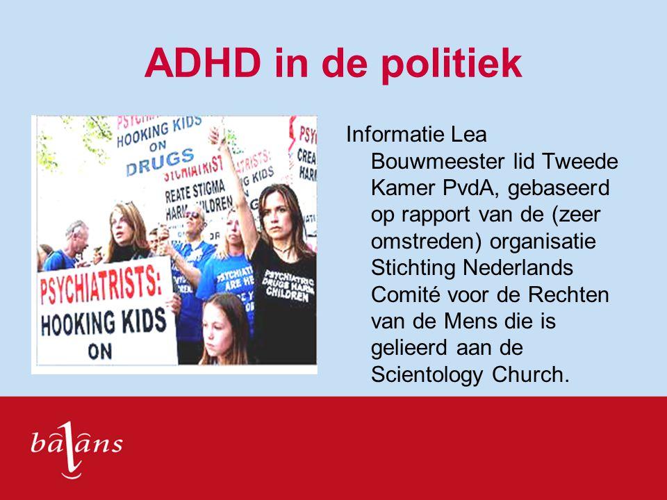 ADHD in de politiek Informatie Lea Bouwmeester lid Tweede Kamer PvdA, gebaseerd op rapport van de (zeer omstreden) organisatie Stichting Nederlands Co