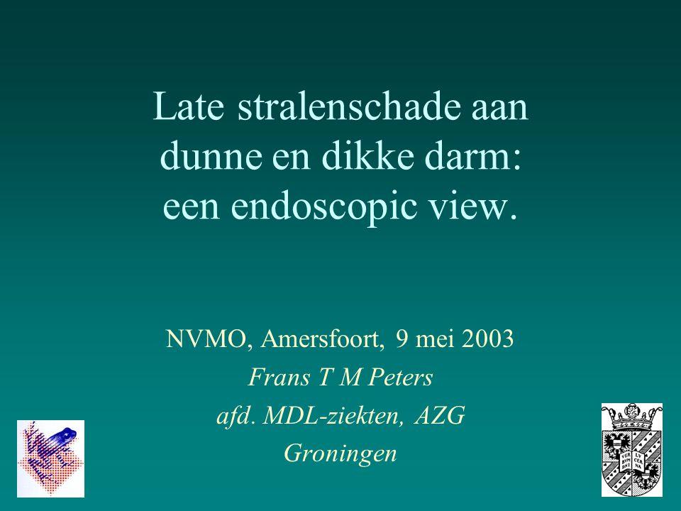 Late stralenschade aan dunne en dikke darm: een endoscopic view. NVMO, Amersfoort, 9 mei 2003 Frans T M Peters afd. MDL-ziekten, AZG Groningen