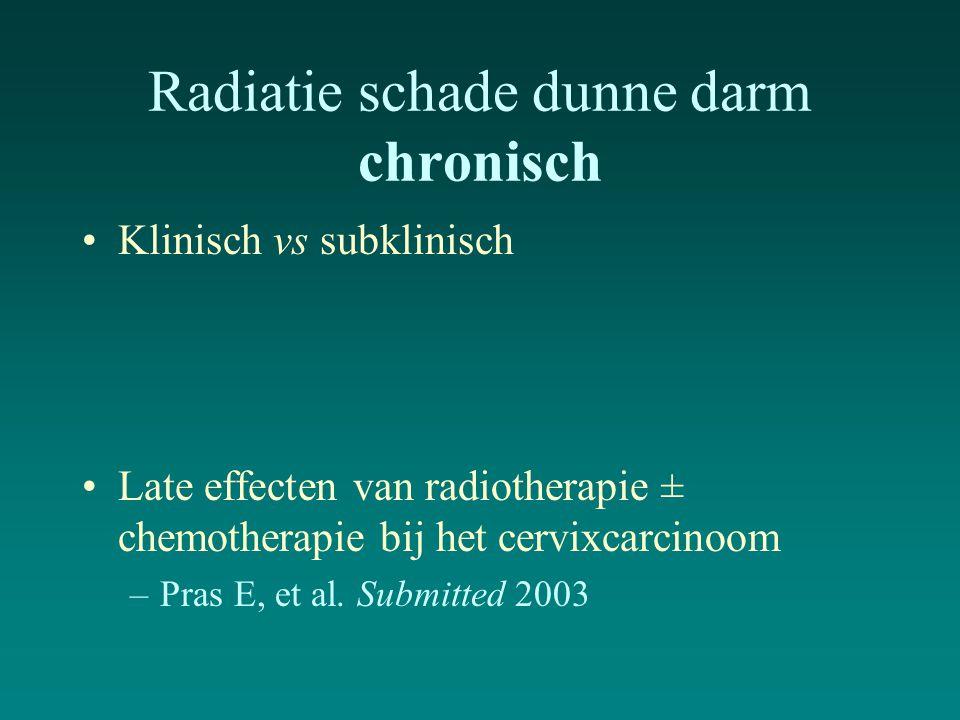 Radiatie schade dunne darm chronisch Klinisch vs subklinisch Late effecten van radiotherapie ± chemotherapie bij het cervixcarcinoom –Pras E, et al. S