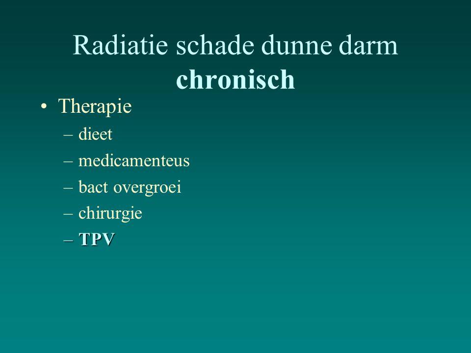 Radiatie schade dunne darm chronisch Therapie –dieet –medicamenteus –bact overgroei –chirurgie –TPV